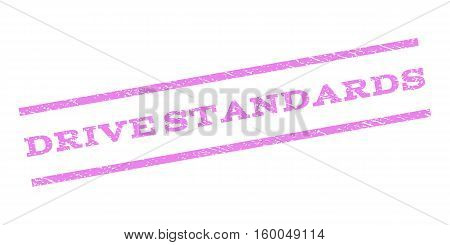Drive Standards watermark stamp. Text caption between parallel lines with grunge design style. Rubber seal stamp with dust texture. Vector violet color ink imprint on a white background.