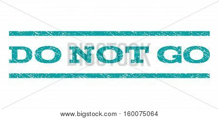 Do Not Go watermark stamp. Text tag between horizontal parallel lines with grunge design style. Rubber seal cyan stamp with dust texture. Vector ink imprint on a white background.