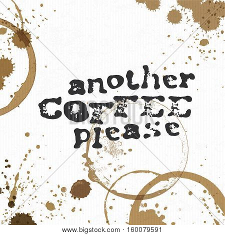 Another Coffee Please. Coffee stains background with phrase. Creative concept illustration.