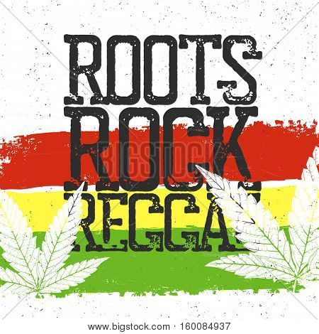 Roots, rock, reggae quote. Rastafarian flag grunge background.