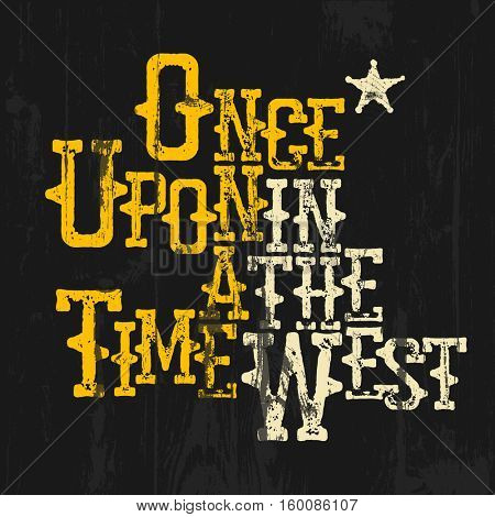 Once upon a time in the west. Wild West Style. Spaghetti western typography design. Include sheriff star and wooden texture for designs. Vintage retro postcard
