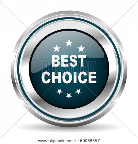Best choice vector icon. Chrome border round web button. Silver metallic pushbutton.