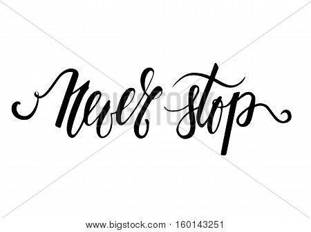 Handdrawn lettering of a phrase Never Stop. Inspirational and Motivational Quotes. Hand Brush Lettering And Typography Design Art for Your Designs: T-shirts For Posters Invitations Cards.