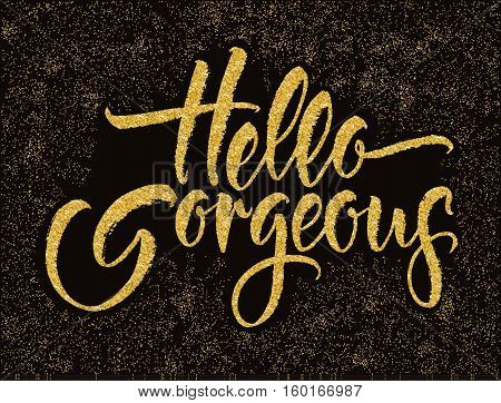 Modern Calligraphy Inspirational Quote - Hello Gorgeous. Modern Calligraphy Brush Lettering.