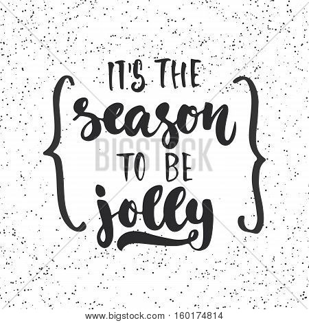 It's the season to be jolly - lettering Christmas and New Year holiday calligraphy phrase isolated on the background with braces. Fun brush ink typography for t-shirt print, flyer, poster design