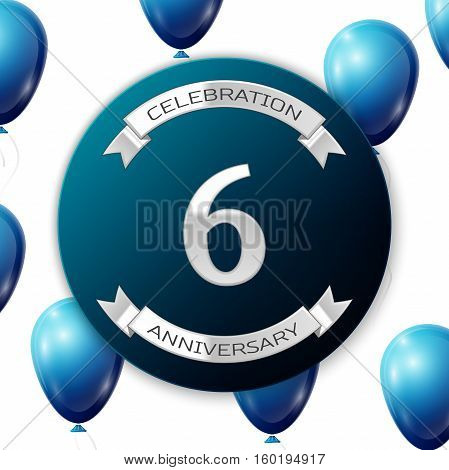 Silver number six years anniversary celebration on blue circle paper banner with silver ribbon. Realistic blue balloons with ribbon on white background. Vector illustration.