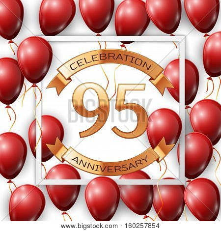 Realistic red balloons with ribbon in centre golden text ninety five years anniversary celebration with ribbons in white square frame over white background. Vector illustration