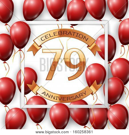 Realistic red balloons with ribbon in centre golden text seventy nine years anniversary celebration with ribbons in white square frame over white background. Vector illustration