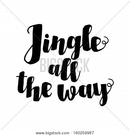 Jingle All The Way Christmas Carol Inspirational Quote. Ink Hand Lettering Isolated On White Backgro