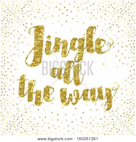 Jingle All The Way Christmas Carol Inspirational Quote. Gold Glittering Hand Lettering Isolated On W