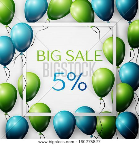 Realistic green and blue balloons with black ribbon in centre text Big Sale 5 percent Discounts in white square frame over white background. SALE concept for shopping, mobile devices, online shop.