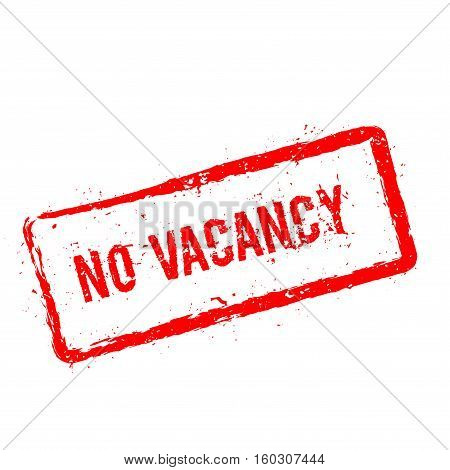 No Vacancy Red Rubber Stamp Isolated On White Background. Grunge Rectangular Seal With Text, Ink Tex