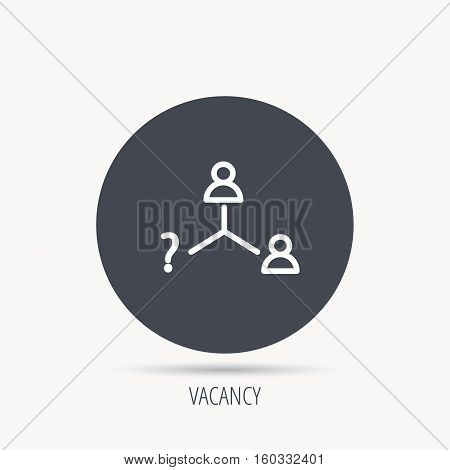 Vacancy or hire job icon. Teamwork sign. Question mark symbol. Round web button with flat icon. Vector