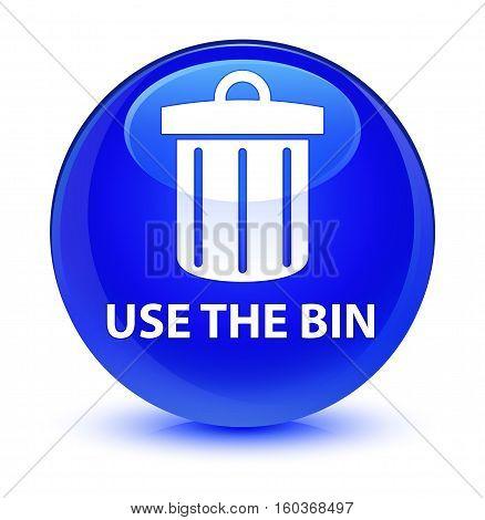 Use The Bin (trash Icon) Glassy Blue Round Button