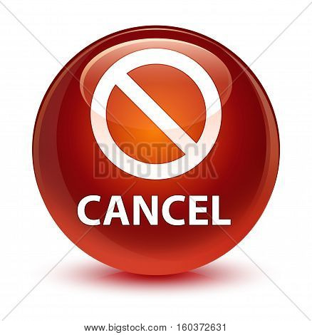 Cancel (prohibition Sign Icon) Glassy Brown Round Button