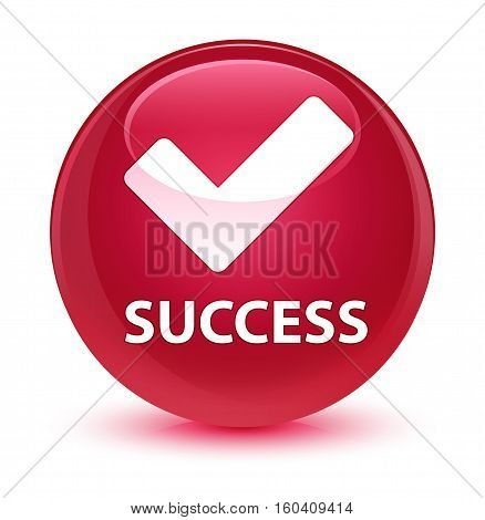 Success (validate Icon) Glassy Pink Round Button
