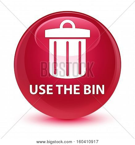 Use The Bin (trash Icon) Glassy Pink Round Button