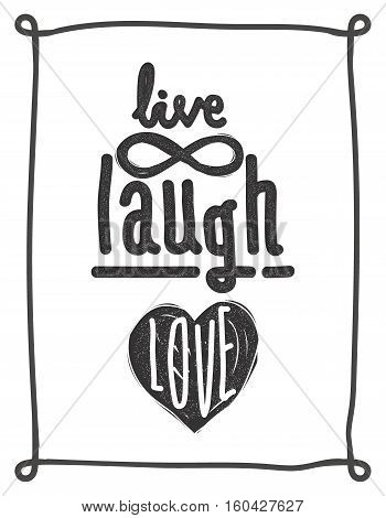 Live, laugh, love. Simple lettering quote with chaotic brush effect. Universal youthful grunge motivational poster, frame for home and office in black and white