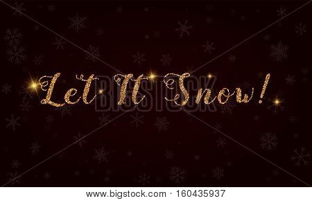Let It Snow!.  Golden Glitter Hand Lettering Greeting Card. Luxurious Design Element, Vector Illustr