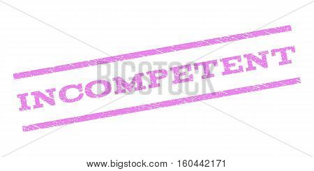 Incompetent watermark stamp. Text tag between parallel lines with grunge design style. Rubber seal stamp with scratched texture. Vector violet color ink imprint on a white background.