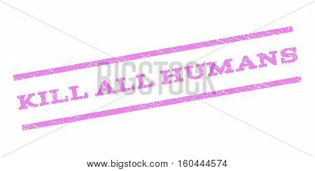 Kill All Humans watermark stamp. Text tag between parallel lines with grunge design style. Rubber seal stamp with dirty texture. Vector violet color ink imprint on a white background.