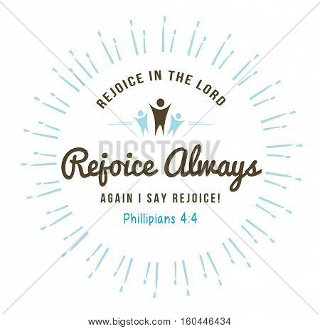 Rejoice in the Lord always again I say rejoice christian bible verse emblem art with light rays