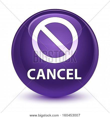 Cancel (prohibition Sign Icon) Glassy Purple Round Button