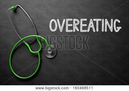 Medical Concept - Overeating Handwritten on Black Chalkboard. Top View Composition with Chalkboard and Green Stethoscope. Medical Concept: Overeating Handwritten on Black Chalkboard. 3D Rendering.