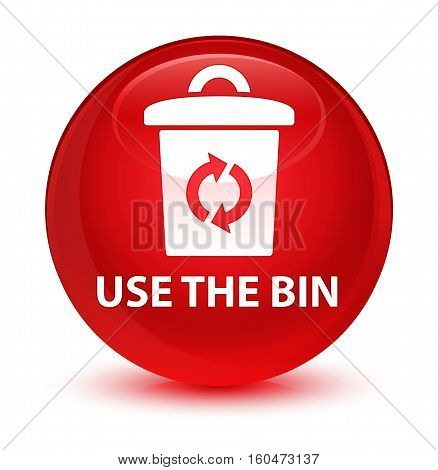 Use The Bin Glassy Red Round Button