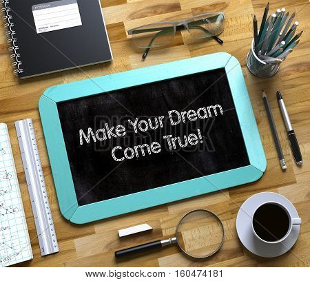 Small Chalkboard with Make Your Dream Come True. Small Chalkboard with Make Your Dream Come True Concept. 3d Rendering.