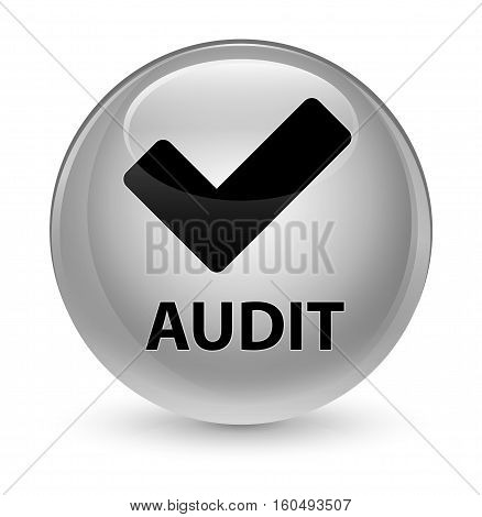 Audit (validate Icon) Glassy White Round Button