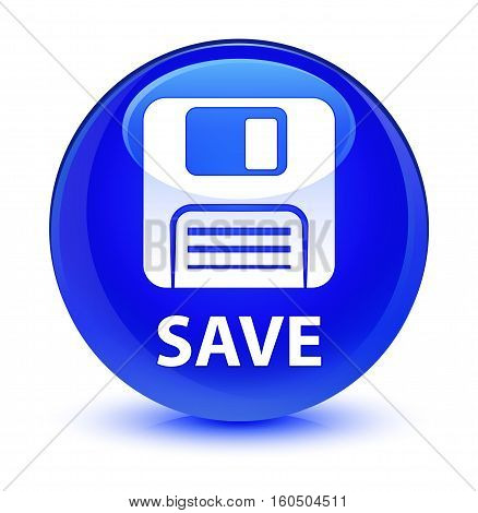 Save (floppy Disk Icon) Glassy Blue Round Button