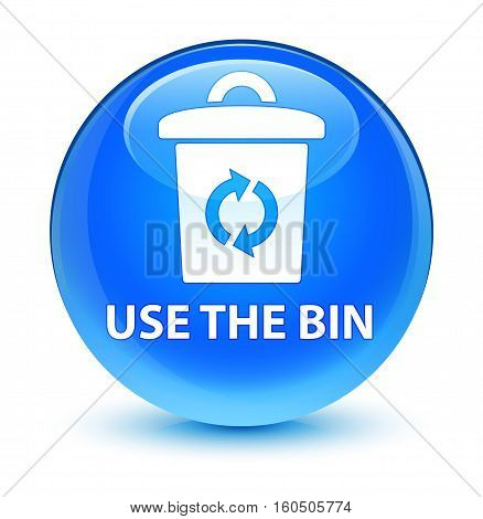 Use The Bin Glassy Cyan Blue Round Button