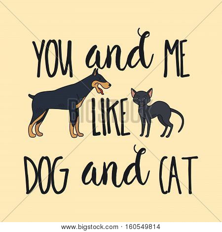 You and me like dog and cat poster design. Vector illustration