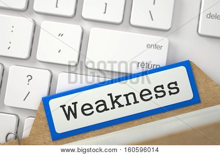 Weakness Concept. Word on Blue Folder Register of Card Index. Closeup View. Selective Focus. 3D Rendering.