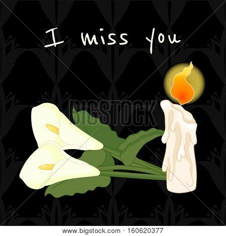 I miss you. Funeral illustration with candle and calla lily on a mourning background.