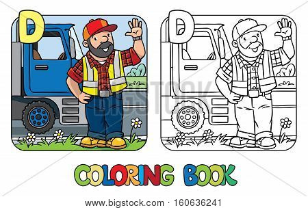 Coloring book of driver or worker. A man dressed in plaid shirt, vest with reflective stripes and jeans, standing near the truck on the road. Profession ABC. Childrens vector illustration. Alphabet D