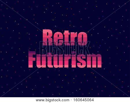 Retro Futurism In 80's Retro Style. Text In The Futuristic Style, Neon. Vector Illustration.