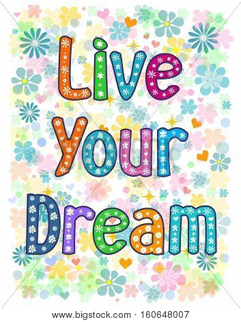 Live your dream - typography Hand lettering card . Word in flowers. Stock vector illustration