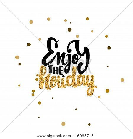 Enjoy the holiday -lettering text . Badge drawn by hand, using the skills of calligraphy and lettering, collected in accordance with the rules of typography.