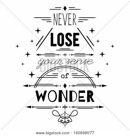Typography poster with hand drawn elements. Inspirational quote. Never lose your sense of wonder. Concept design for t-shirt, print, card. Vintage vector illustration