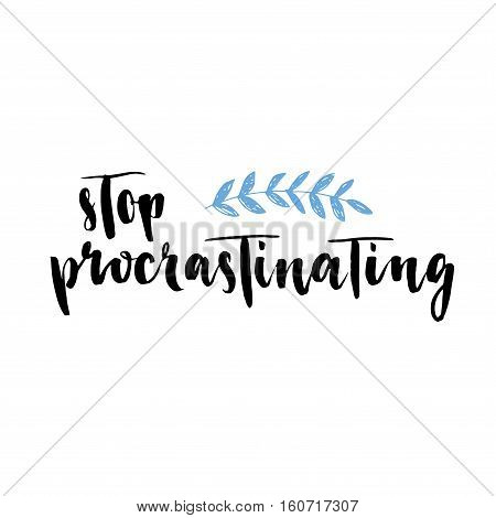 Stop Procrastinating, Brush Lettering. Modern Calligraphy.