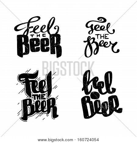 Set of hand drawn handmade monochrome lettering beer badges. Text: Feel the beer. Logo templates and design elements for bar pub menu store beer house brew company restaurant.