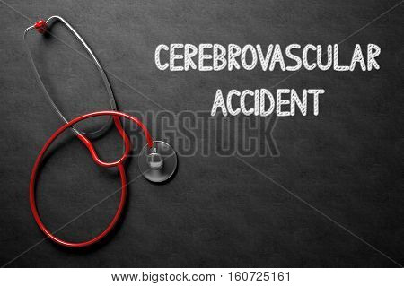 Medical Concept: Black Chalkboard with Cerebrovascular Accident. Black Chalkboard with Cerebrovascular Accident - Medical Concept. 3D Rendering.