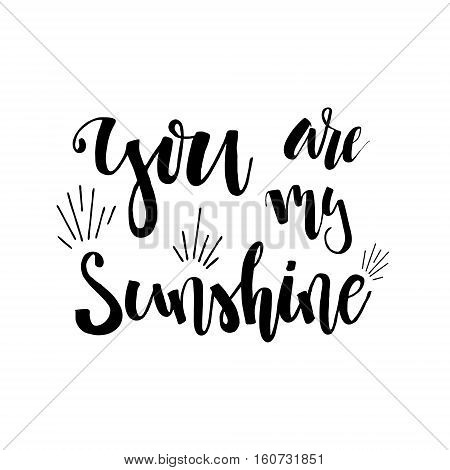 You are my Sunshine - hand drawn typography poster. Hand drawn Romantic lettering. Quote with love for valentines day or save the date card. Inspirational vector typography. Compliment, Happy Birthday