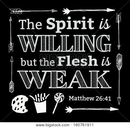 The Spirit is willing but the flesh is weak Bible Verse Typography Design with hand-drawn arrows and heart with light rays