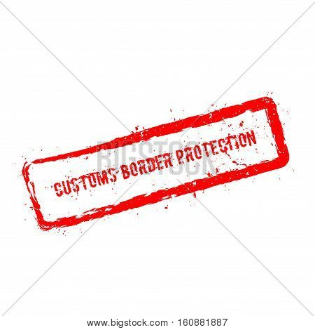 Customs Border Protection Red Rubber Stamp Isolated On White Background. Grunge Rectangular Seal Wit