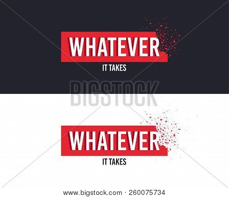 Whatever It Takes Slogan For T-shirt Printing Design. Tee Graphic Design. Either Concept. Tee-shirt