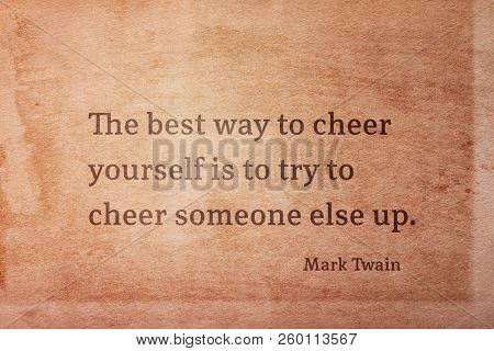 The Best Way To Cheer Yourself Is To Try To Cheer Someone Else Up - Famous American Writer Mark Twai