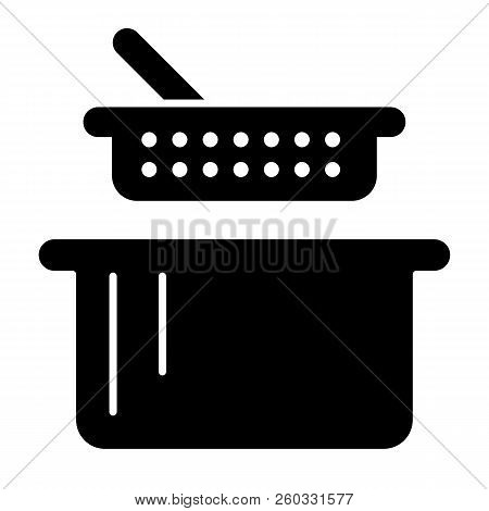 Sieve And Pan Solid Icon. Colander And Casserole Vector Illustration Isolated On White. Kitchenware